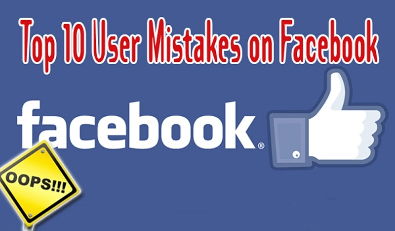 Top 10 User Mistakes on Facebook